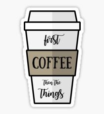 First Coffee Then the Things Sticker