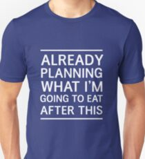 Already planning what I'm going to eat after this Unisex T-Shirt