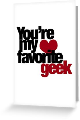 You're my favorite GEEK by BubbSnugg LC