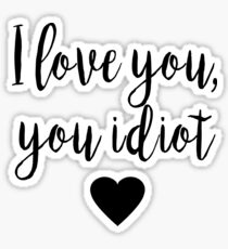 Gilmore Girls - I Love you, you idiot Sticker