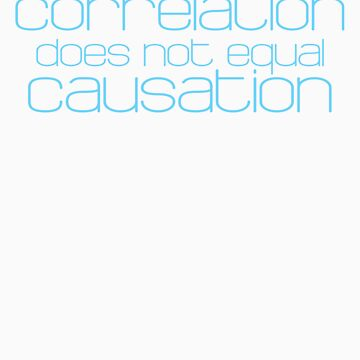 Correlation does not equal causation by flema
