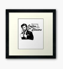 Coffee's for Closers Framed Print