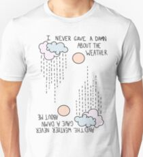 I Never Gave A Damn About The Weather... T-Shirt