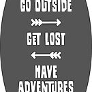 Go Outside - Get Lost - Have Adventures (white text) by cascadianhiker