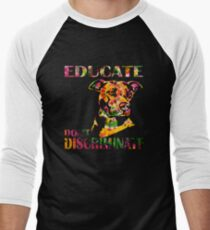 EDUCATE DON'T DISCRIMINATE Men's Baseball ¾ T-Shirt