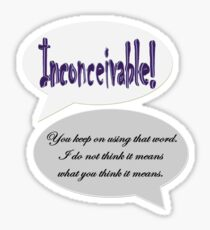 Inconceivable! You keep on using that word (Princess Bride) Sticker