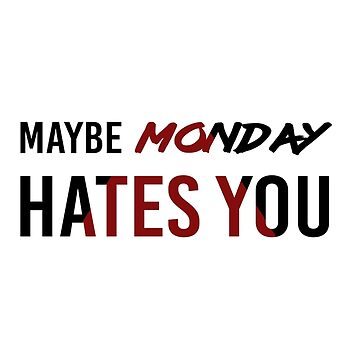 Maybe Monday Hates You by TwoLosers
