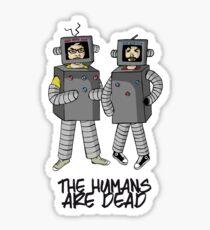 The Humans are dead. Sticker