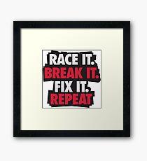 Race it. Break it. Fix it. REPEAT Framed Print