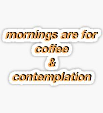 Mornings are for coffee and contemplation No.2 Sticker
