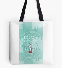 Unicorn - Do what you love every day Tote Bag
