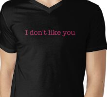 I don't like you - t-shirts/hoodies - hot pink text Mens V-Neck T-Shirt