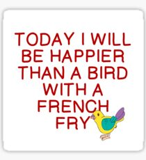 HAPPIER THAN BIRD WITH FRENCH FRY Sticker