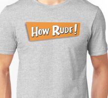 how rude! Unisex T-Shirt