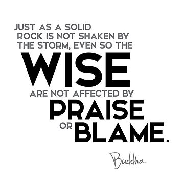 the wise are not affected by praise or blame - buddha by razvandrc