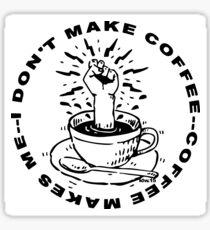 Coffee Makes Me! Stickers Sticker