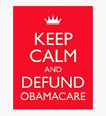 Keep Calm And Defund Obamacare Photographic Print