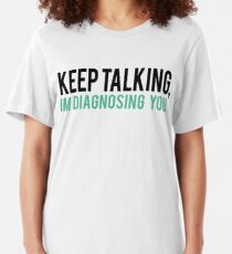 Keep Talking, I'm Diagnosing you Psychology Humor Slim Fit T-Shirt