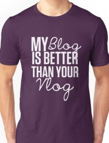 """""""My Blog is Better than your Vlog""""  Lux Series Inspired Design Unisex T-Shirt"""