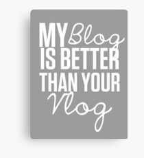 """My Blog is Better than your Vlog""  Lux Series Inspired Design Canvas Print"