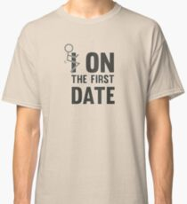 I fuck On The First Date Funny Flirting T-Shirt Classic T-Shirt