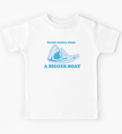 We're Gonna Need A Bigger Boat Kids Clothes
