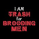 I Am Trash For Brooding Men by swelldame