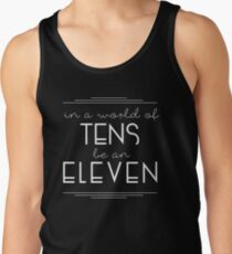 IN A WORLD OF TENS BE AN ELEVEN Tank Top