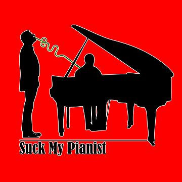 Suck My Pianist - with white line for darker colours - humour, funny by ptelling