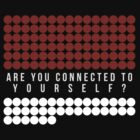 Are You Connected With Yourself?  by Abatida