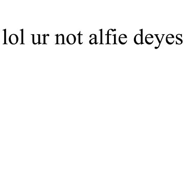 lol ur not alfie deyes by Megollivia