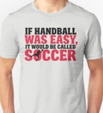 If handball was easy, it would be called soccer T-Shirt