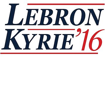 Lebron / Kyrie 2016 by PoliticalShirts