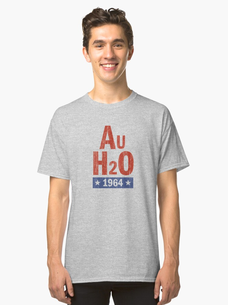 Barry Goldwater AuH2O 1964 Presidential Campaign Classic T-Shirt Front