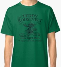 Teddy Roosevelt Bull Moose Party 1912 Presidential Campaign Classic T-Shirt