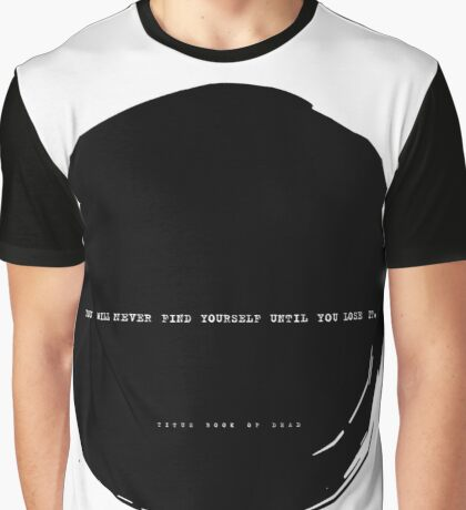 you will never find yourself until you lose it Graphic T-Shirt