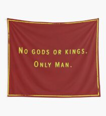 No gods or kings.  Only Man. Wall Tapestry