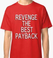 Revenge The Best Payback Classic T-Shirt