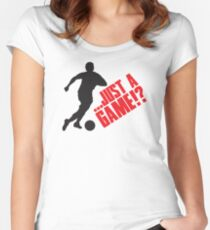 Just a game!? Football / Soccer Women's Fitted Scoop T-Shirt