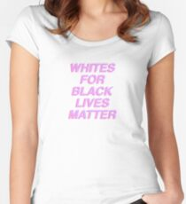 WHITES FOR BLACK LIVES MATTER Women's Fitted Scoop T-Shirt