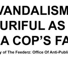 Vandlism as beautiful as a rock in a cops face Sticker