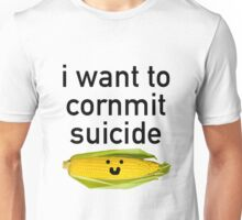 I want to Cornmit suicide Unisex T-Shirt