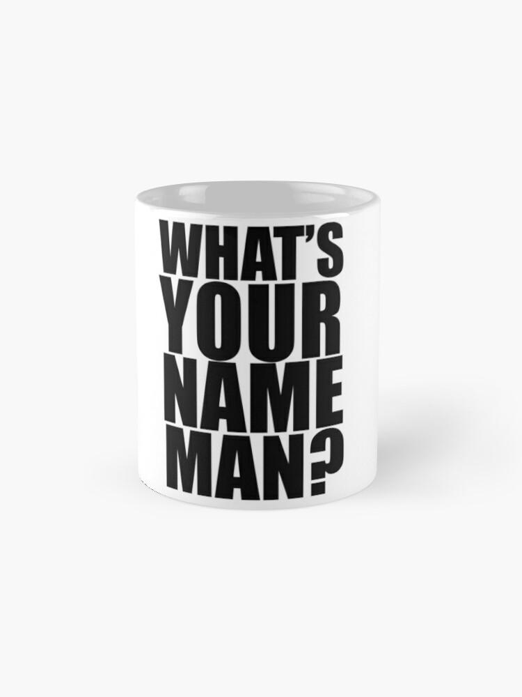 Vista alternativa de Taza ¿Cuál es tu nombre, hombre?