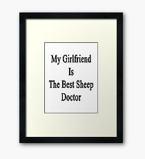 My Girlfriend Is The Best Sheep Doctor  Framed Print