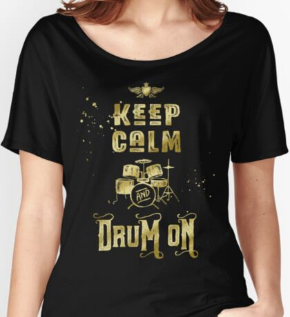 Keep Calm and Drum On Gold Glitter Grunge Women's Relaxed Fit T-Shirt