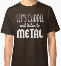 Cuddle Listen To Metal Music Quote Classic T-Shirt
