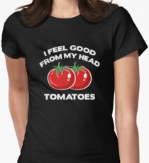 I Feel Good From My Head Tomatoes T-Shirt