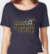 Mom's gonna snap photographer mom Women's Relaxed Fit T-Shirt