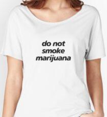 do not smoke marijuana Women's Relaxed Fit T-Shirt