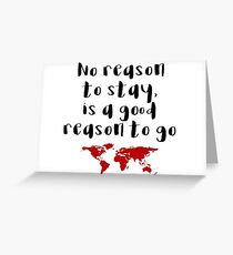 Travel - No reason to stay Greeting Card